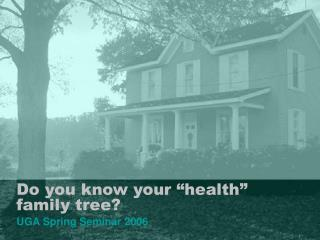 "Do you know your ""health"" family tree?"