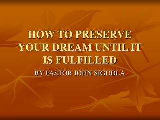 HOW TO PRESERVE YOUR DREAM UNTIL IT IS FULFILLED