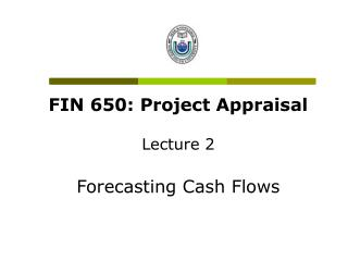 FIN 650: Project Appraisal Lecture 2 Forecasting Cash Flows