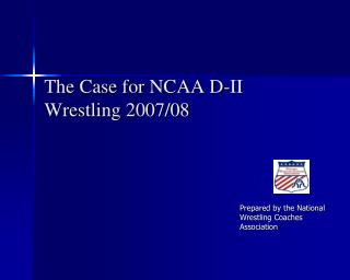 The Case for NCAA D-II Wrestling 2007/08
