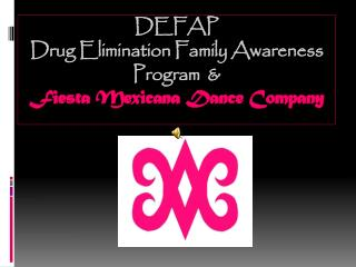 DEFAP  Drug Elimination Family Awareness Program  &   Fiesta Mexicana Dance Company
