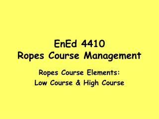 EnEd 4410 Ropes Course Management