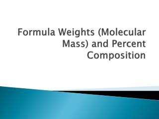 Formula  Weights (Molecular Mass) and  Percent Composition