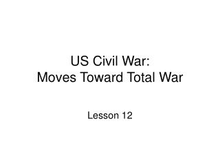 US Civil War: Moves Toward Total War