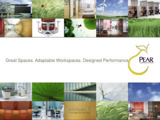 Great Spaces. Adaptable Workspaces. Designed Performance.