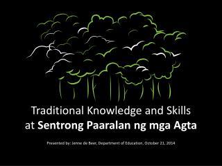 Traditional Knowledge and Skills                           at  Sentrong Paaralan ng mga Agta