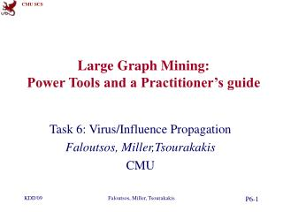 Large Graph Mining: Power Tools and a Practitioner's guide