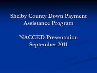 Shelby County Down Payment Assistance Program NACCED Presentation September 2011