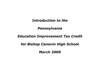 Introduction to the Pennsylvania  Education Improvement Tax Credit for Bishop Canevin High School