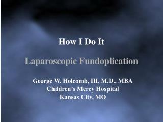 How I Do It Laparoscopic Fundoplication