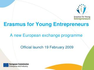 Erasmus for Young Entrepreneurs A new European exchange programme