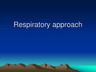 Respiratory approach