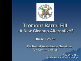 Tremont Barrel Fill - A New Cleanup Alternative?
