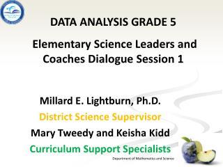 Millard E. Lightburn, Ph.D. District Science Supervisor Mary Tweedy and Keisha  Kidd
