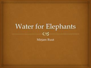 Water f or Elephants