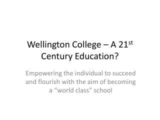 Wellington College – A 21 st  Century Education?