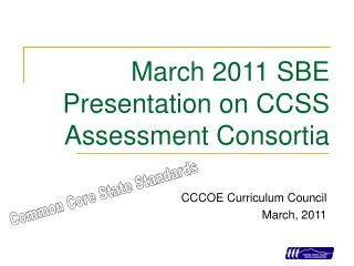 March 2011 SBE Presentation on CCSS Assessment Consortia