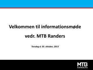 Velkommen til informationsmøde vedr. MTB Randers Torsdag d. 03. oktober, 2013