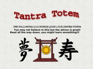 THE FOLLOWING IS A CHINESE GOOD LUCK TANTRA TOTEM.