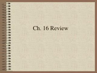 Ch. 16 Review