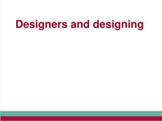 Designers and designing