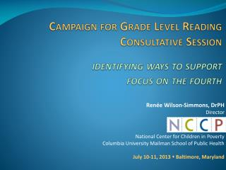 Renée Wilson-Simmons,  DrPH Director National Center for Children in Poverty
