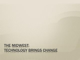 The Midwest: Technology brings Change