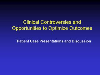 Clinical Controversies and Opportunities to Optimize Outcomes