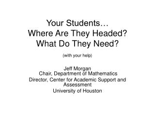 Your Students… Where Are They Headed?  What Do They Need? (with your help)