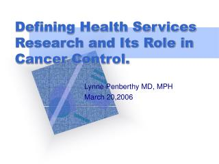 Defining Health Services Research and Its Role in Cancer Control.