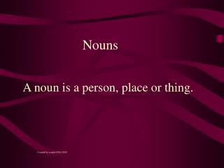 A noun is a person, place or thing.