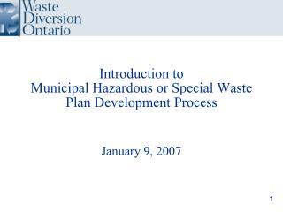 Introduction to  Municipal Hazardous or Special Waste Plan Development Process