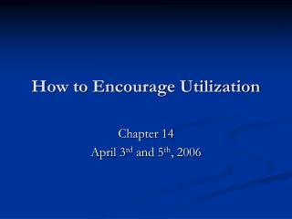 How to Encourage Utilization