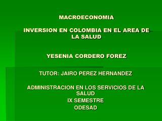 MACROECONOMIA INVERSION EN COLOMBIA EN EL AREA DE LA SALUD YESENIA CORDERO FOREZ