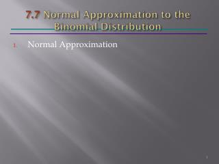 7.7  Normal Approximation to the Binomial Distribution