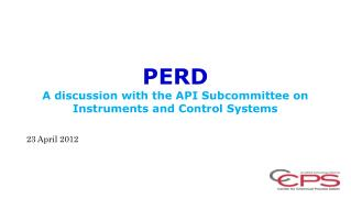 PERD A discussion with the API Subcommittee on Instruments and Control Systems