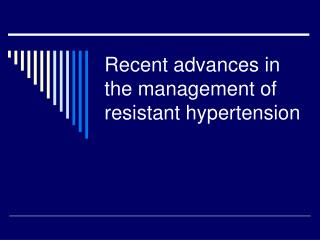 Recent advances in the management of resistant hypertension