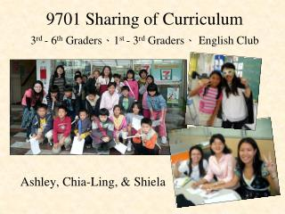 9701 Sharing of Curriculum 3 rd  - 6 th  Graders ? 1 st  - 3 rd  Graders ?  English Club