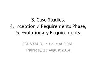 CSE 5324 Quiz 3 due at 5 PM, Thursday, 28 August 2014