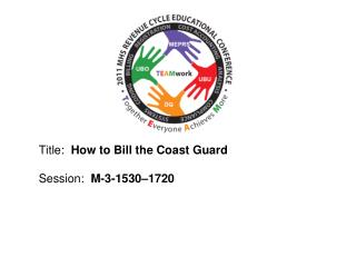 Title:   How to Bill the Coast  Guard Session:   M-3-1530–1720