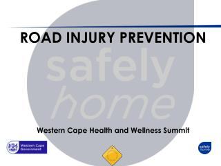 ROAD  INJURY PREVENTION Western Cape Health and  W ellness Summit