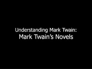 Understanding Mark Twain:  Mark Twain s Novels