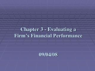 Chapter 3 - Evaluating a Firm's Financial Performance 09/04/08