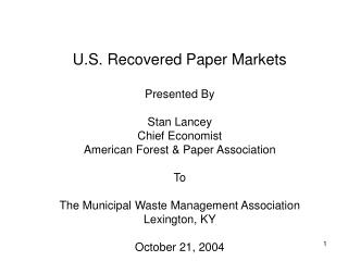U.S. Recovered Paper Markets  Presented By  Stan Lancey Chief Economist American Forest  Paper Association  To  The Muni