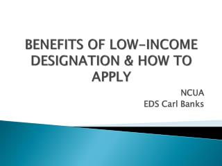 BENEFITS OF LOW-INCOME DESIGNATION & HOW TO APPLY