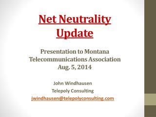 Net Neutrality  Update  Presentation to Montana Telecommunications Association Aug. 5, 2014
