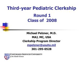 Michael Pelzner, M.D. MAJ, MC, USA Clerkship Program Director mpelzner@usuhs.mil 301-295-0528