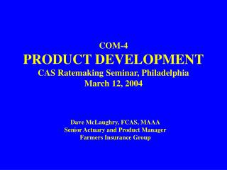 COM-4 PRODUCT DEVELOPMENT CAS Ratemaking Seminar, Philadelphia March 12, 2004