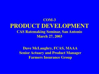 COM-3 PRODUCT DEVELOPMENT CAS Ratemaking Seminar, San Antonio March 27, 2003