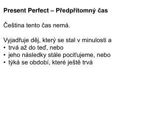 Present Perfect  – Předpřítomný čas Čeština tento čas nemá.